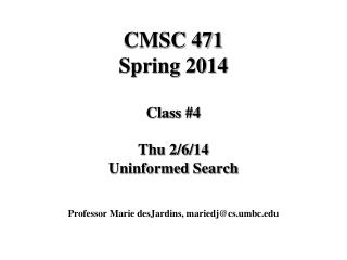 CMSC 471 Spring 2014 Class #4 Thu 2/6/14 Uninformed Search