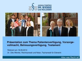Präsentation zum Thema Patientenverfügung, Vorsorge-vollmacht, Betreuungsverfügung, Testament
