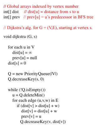 // Global arrays indexed by vertex number int[] dist      // dist[u] = distance from s to u