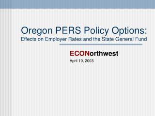 Oregon PERS Policy Options:  Effects on Employer Rates and the State General Fund