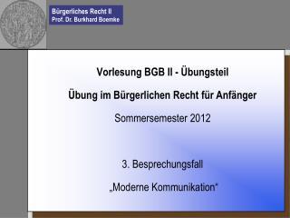 Vorlesung BGB II - Übungsteil Übung im Bürgerlichen Recht für Anfänger Sommersemester 2012