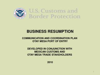 BUSINESS RESUMPTION   COMMUNICATION AND COORDINATION PLAN  OTAY MESA PORT OF ENTRY   DEVELOPED IN CONJUNCTION WITH  MEXI