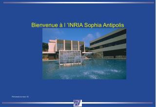 Bienvenue à l'INRIA Sophia Antipolis