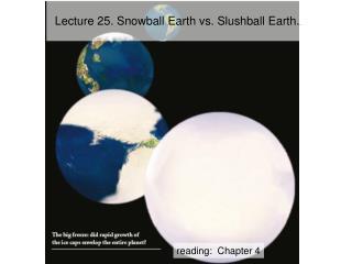 Lecture 25.  Snowball Earth vs. Slushball Earth. .
