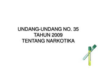 UNDANG-UNDANG NO. 35  TAHUN 2009 TENTANG NARKOTIKA
