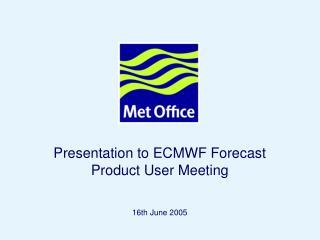 Presentation to ECMWF Forecast Product User Meeting