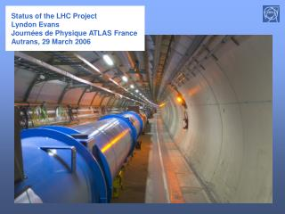 Status of the LHC Project Lyndon Evans Journées de Physique ATLAS France Autrans, 29 March 2006