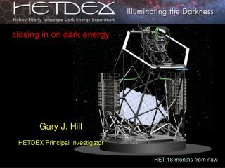 closing in on dark energy Gary J. Hill HETDEX Principal Investigator