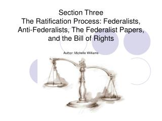 Section Three The Ratification Process: Federalists, Anti-Federalists, The Federalist Papers, and the Bill of Rights  Au