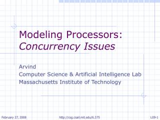 Modeling Processors:  Concurrency Issues Arvind  Computer Science & Artificial Intelligence Lab