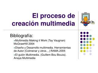 El proceso de creaci�n multimedia