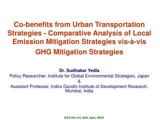 Dr. Sudhakar Yedla Policy Researcher, Institute for Global Environmental Strategies, Japan &