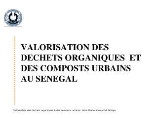 VALORISATION DES DECHETS ORGANIQUES  ET DES COMPOSTS URBAINS AU SENEGAL