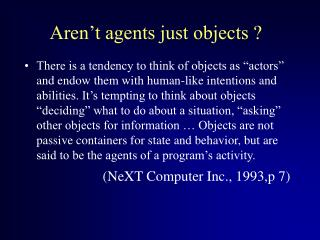 Aren't agents just objects ?