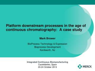 Platform downstream processes in the age of continuous chromatography:  A case study