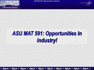 ASU MAT 591: Opportunities In Industry!