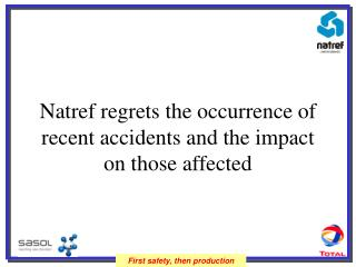 Natref regrets the occurrence of recent accidents and the impact on those affected