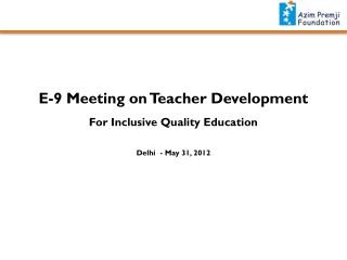 E-9 Meeting on Teacher Development For Inclusive Quality Education Delhi  - May 31, 2012