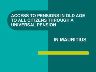 ACCESS TO PENSIONS IN OLD AGE TO ALL CITIZENS THROUGH A UNIVERSAL PENSION