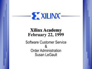 Xilinx Academy February 22, 1999