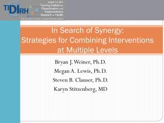 In Search of Synergy:   Strategies for Combining Interventions  at Multiple Levels
