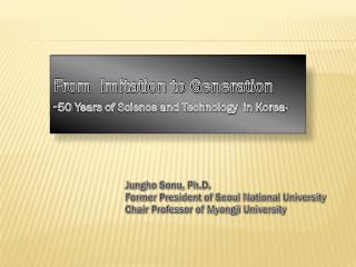 From  Imitation to Generation - 50 Years of Science and Technology  in Korea-