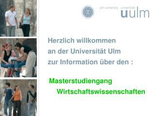 Herzlich willkommen an der Universität Ulm  zur Information über den :