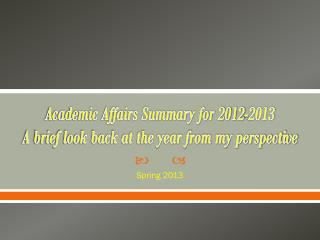 Academic Affairs Summary for 2012-2013 A brief look back at the year from my perspective