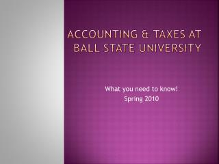 ACCOUNTING & TAXES AT BALL STATE UNIVERSITY