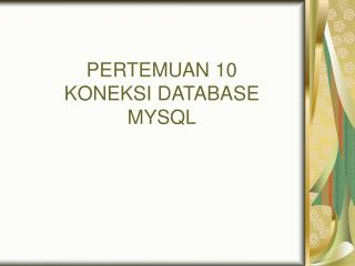 PERTEMUAN 10 KONEKSI DATABASE MYSQL