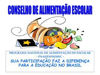 PROGRAMA NACIONAL DE ALIMENTAÇÃO DO ESCOLAR   - PNAE/FNDE/MEC –