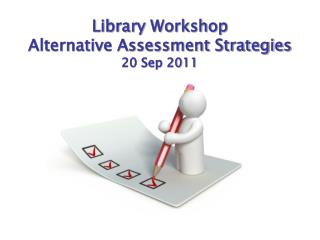 Library Workshop Alternative Assessment Strategies  20 Sep 2011