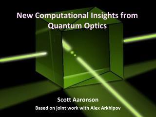 New Computational Insights from Quantum Optics