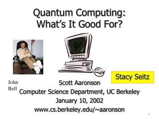 Quantum Computing: What's It Good For?