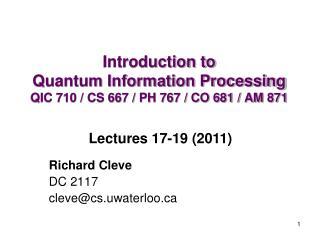 Introduction to  Quantum Information Processing QIC 710 / CS 667 / PH 767 / CO 681 / AM 871