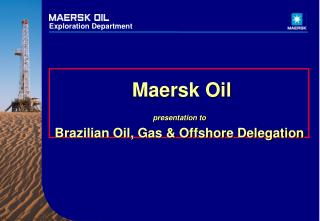 Maersk Oil presentation to Brazilian Oil, Gas & Offshore Delegation