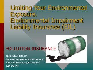 Limiting Your Environmental Exposure. Environmental Impairment Liability Insurance (EIL)