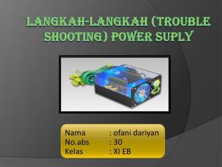 Langkah-Langkah  ( Trouble Shooting ) power  suply