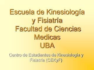Escuela de Kinesiología y Fisiatría  Facultad de Ciencias Medicas UBA