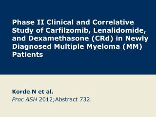 Korde N et al. Proc ASH  2012;Abstract 732.
