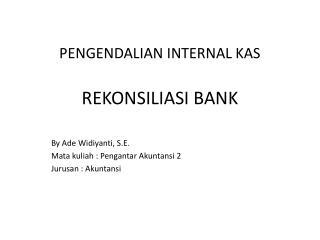 PENGENDALIAN INTERNAL KAS REKONSILIASI BANK