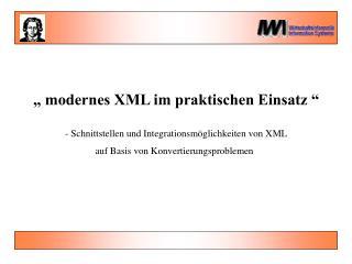 """"""" modernes XML im praktischen Einsatz """""""