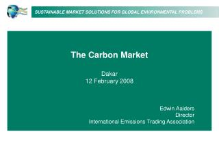 The Carbon Market  Dakar 12 February 2008 Edwin Aalders Director