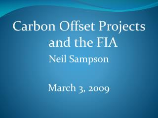 Carbon Offset Projects and the FIA Neil Sampson March 3, 2009