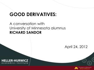 GOOD DERIVATIVES: A conversation with  University of Minnesota alumnus RICHARD SANDOR