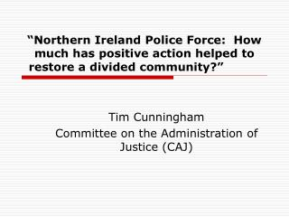 Tim Cunningham Committee on the Administration of Justice (CAJ)