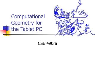 Computational Geometry for  the Tablet PC
