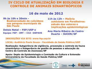 IV CICLO DE ATUALIZAÇÃO EM BIOLOGIA E CONTROLE DE ANIMAIS SINANTRÓPICOS 16 de maio de 2012