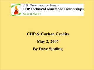 CHP & Carbon Credits  May 2, 2007 By Dave Sjoding