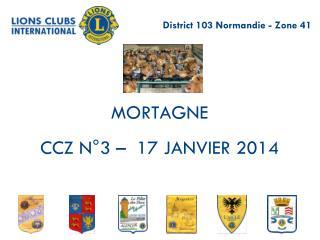 MORTAGNE CCZ N°3 –  17 JANVIER 2014